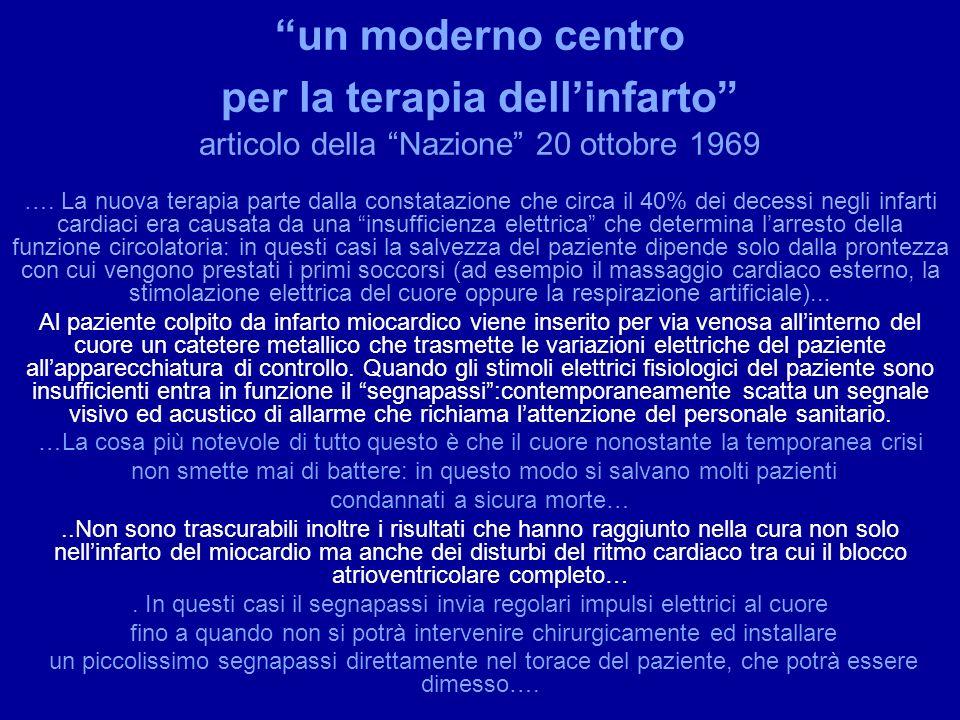 un moderno centro per la terapia dellinfarto articolo della Nazione 20 ottobre 1969 …. La nuova terapia parte dalla constatazione che circa il 40% dei