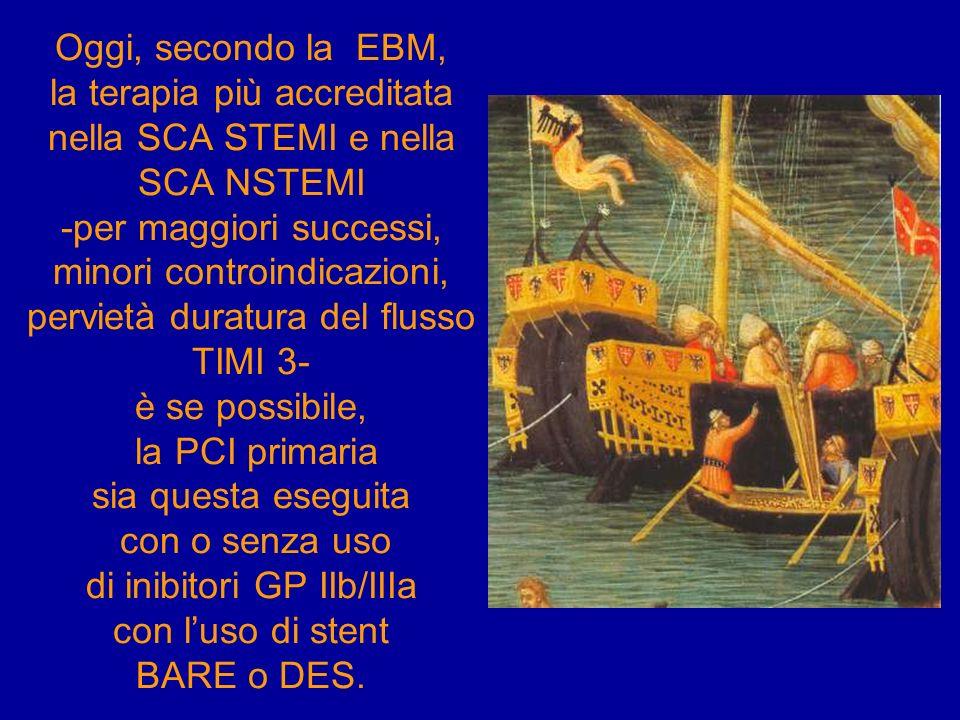 Oggi, secondo la EBM, la terapia più accreditata nella SCA STEMI e nella SCA NSTEMI -per maggiori successi, minori controindicazioni, pervietà duratur