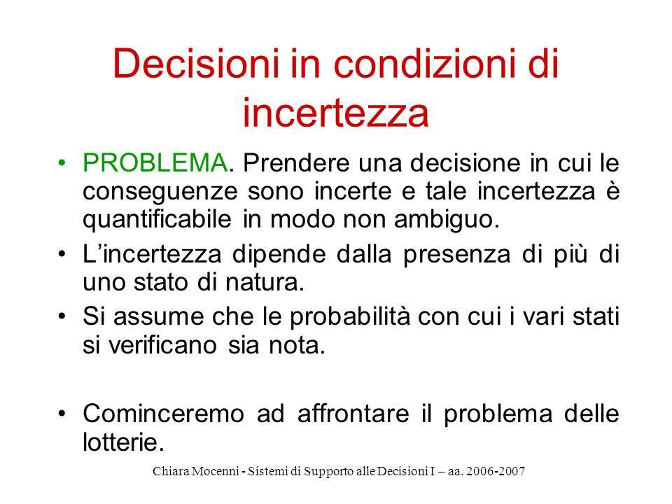 Chiara Mocenni - Sistemi di Supporto alle Decisioni I – aa. 2006-2007 Decisioni in condizioni di incertezza PROBLEMA. Prendere una decisione in cui le