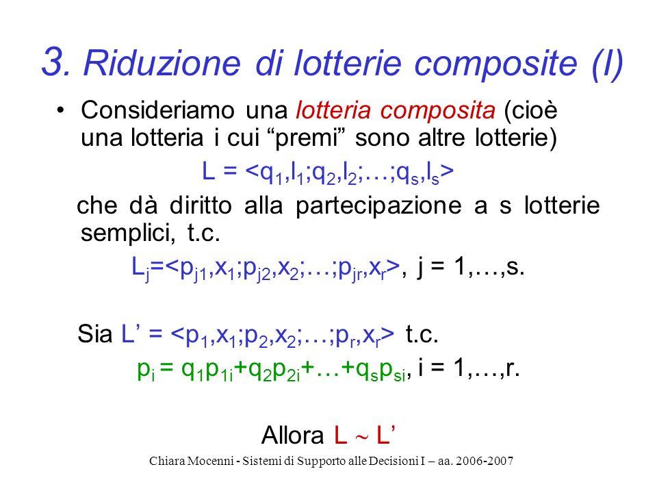 Chiara Mocenni - Sistemi di Supporto alle Decisioni I – aa. 2006-2007 3. Riduzione di lotterie composite (I) Consideriamo una lotteria composita (cioè