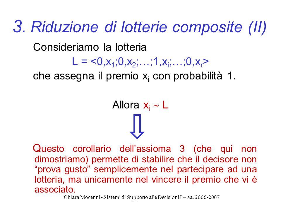 Chiara Mocenni - Sistemi di Supporto alle Decisioni I – aa. 2006-2007 Consideriamo la lotteria L = che assegna il premio x i con probabilità 1. Allora