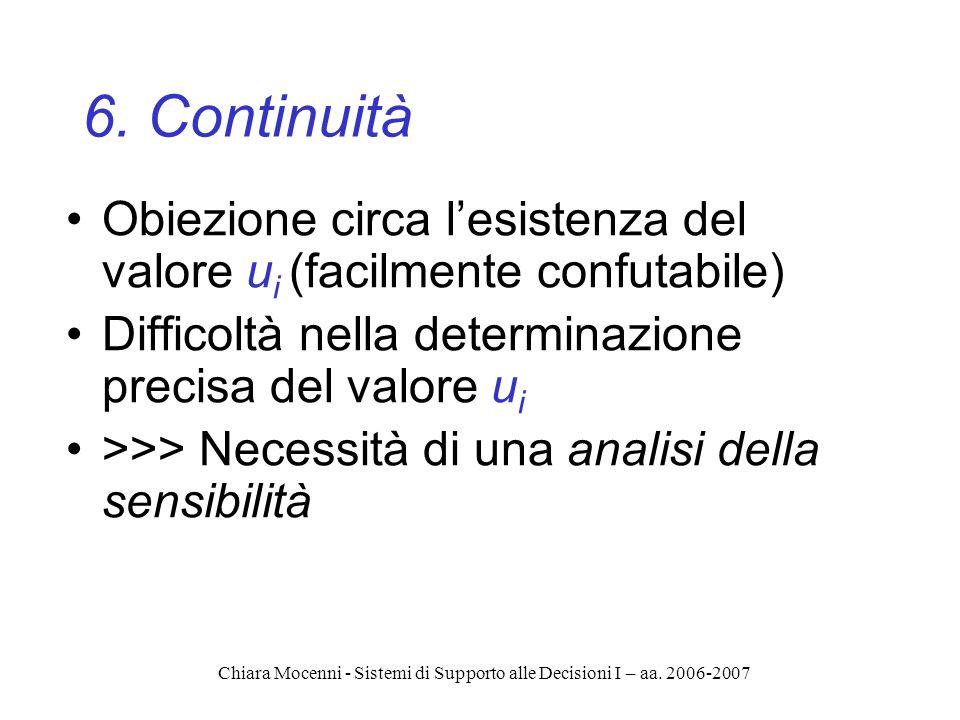 Chiara Mocenni - Sistemi di Supporto alle Decisioni I – aa. 2006-2007 6. Continuità Obiezione circa lesistenza del valore u i (facilmente confutabile)