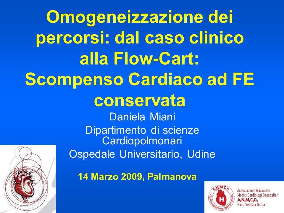 Omogeneizzazione dei percorsi: dal caso clinico alla Flow-Cart: Scompenso Cardiaco ad FE conservata Daniela Miani Dipartimento di scienze Cardiopolmon