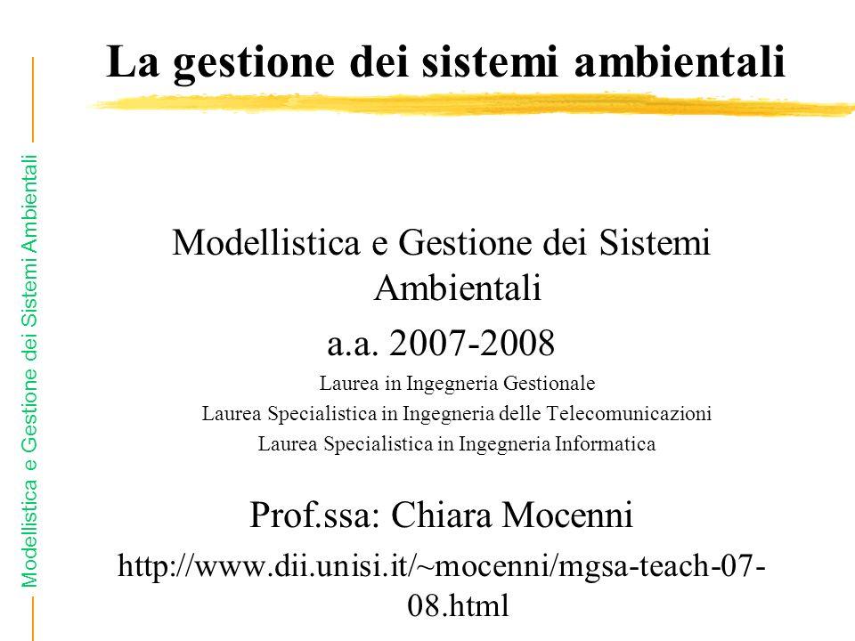 Modellistica e Gestione dei Sistemi Ambientali La gestione dei sistemi ambientali Modellistica e Gestione dei Sistemi Ambientali a.a.