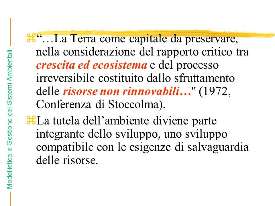 Modellistica e Gestione dei Sistemi Ambientali z…La Terra come capitale da preservare, nella considerazione del rapporto critico tra crescita ed ecosistema e del processo irreversibile costituito dallo sfruttamento delle risorse non rinnovabili… (1972, Conferenza di Stoccolma).