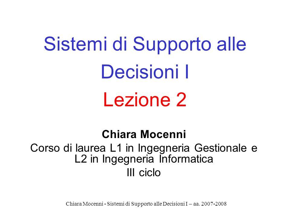 Chiara Mocenni - Sistemi di Supporto alle Decisioni I – aa. 2007-2008 Sistemi di Supporto alle Decisioni I Lezione 2 Chiara Mocenni Corso di laurea L1