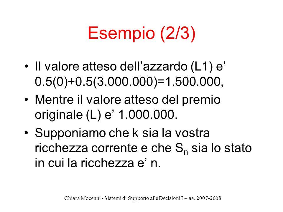 Chiara Mocenni - Sistemi di Supporto alle Decisioni I – aa. 2007-2008 Il valore atteso dellazzardo (L1) e 0.5(0)+0.5(3.000.000)=1.500.000, Mentre il v