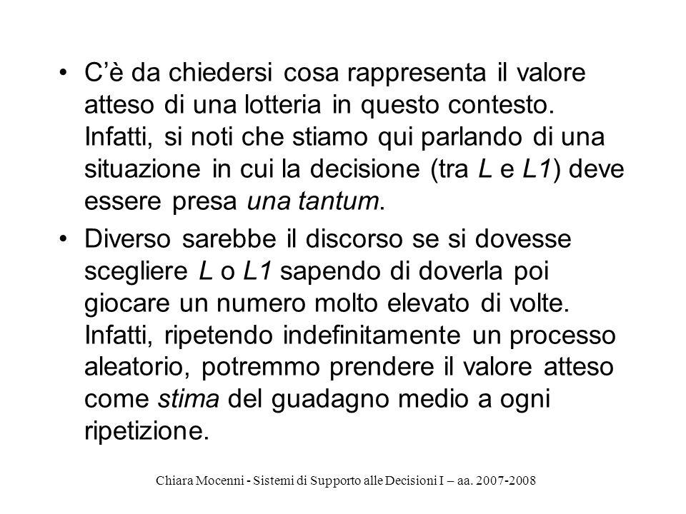 Chiara Mocenni - Sistemi di Supporto alle Decisioni I – aa. 2007-2008 Cè da chiedersi cosa rappresenta il valore atteso di una lotteria in questo cont