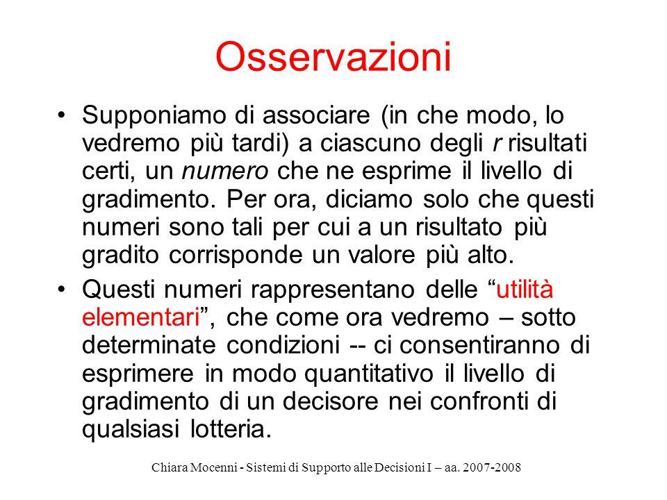 Chiara Mocenni - Sistemi di Supporto alle Decisioni I – aa. 2007-2008 Osservazioni Supponiamo di associare (in che modo, lo vedremo più tardi) a ciasc