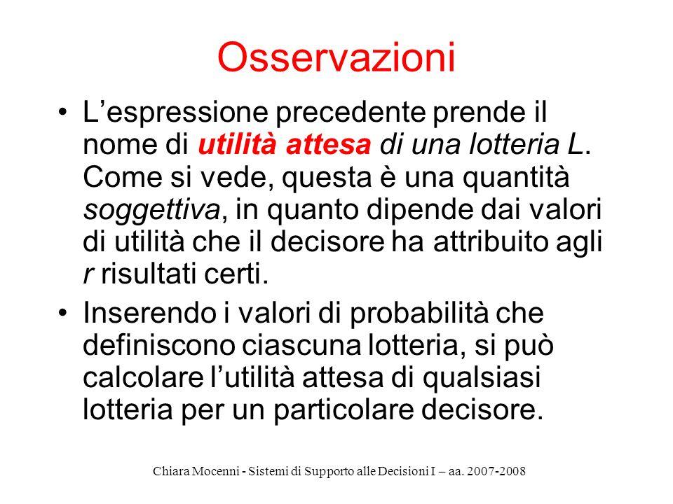 Chiara Mocenni - Sistemi di Supporto alle Decisioni I – aa. 2007-2008 Osservazioni Lespressione precedente prende il nome di utilità attesa di una lot