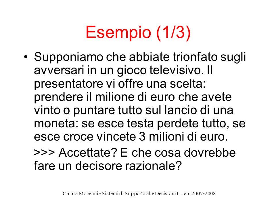 Chiara Mocenni - Sistemi di Supporto alle Decisioni I – aa. 2007-2008 Esempio (1/3) Supponiamo che abbiate trionfato sugli avversari in un gioco telev