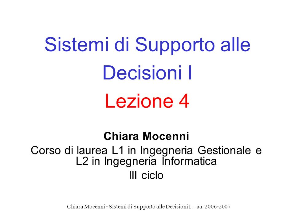 Chiara Mocenni - Sistemi di Supporto alle Decisioni I – aa. 2006-2007 Sistemi di Supporto alle Decisioni I Lezione 4 Chiara Mocenni Corso di laurea L1