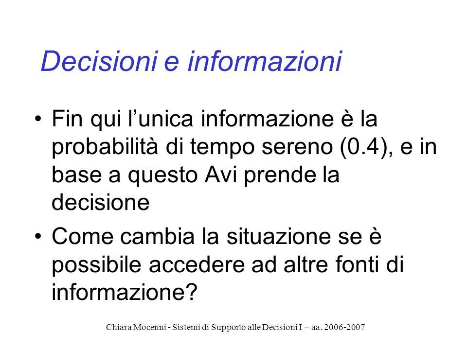 Chiara Mocenni - Sistemi di Supporto alle Decisioni I – aa. 2006-2007 Decisioni e informazioni Fin qui lunica informazione è la probabilità di tempo s