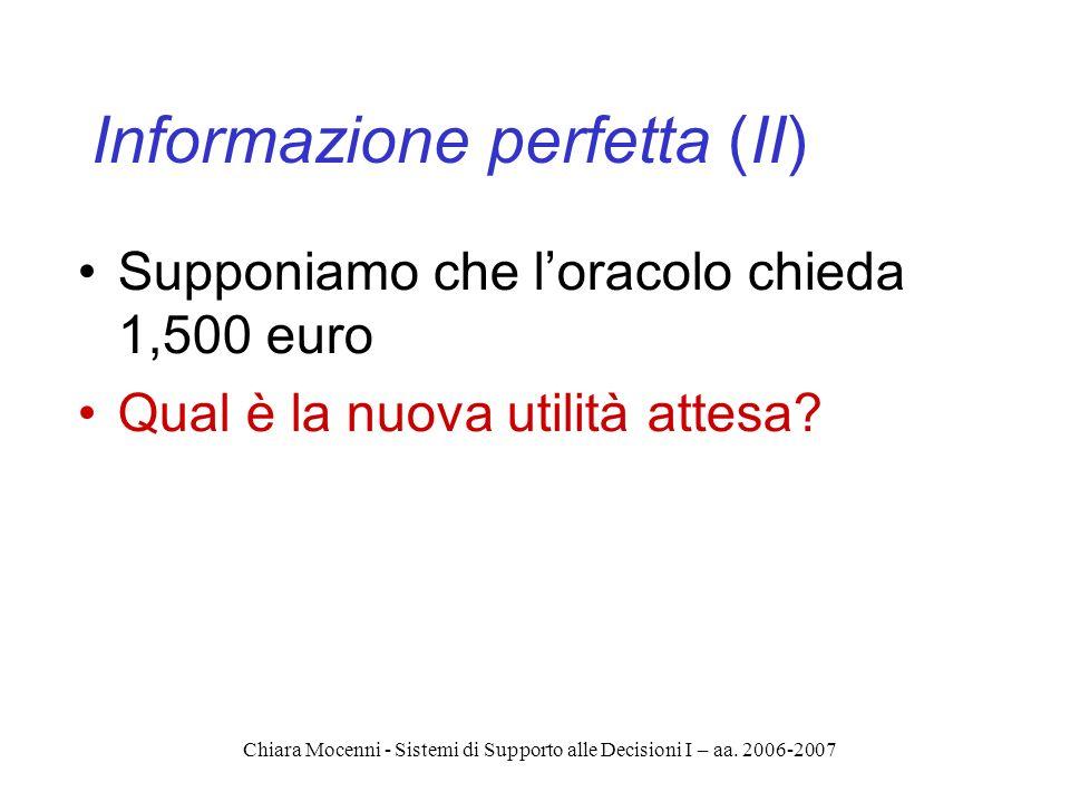 Chiara Mocenni - Sistemi di Supporto alle Decisioni I – aa. 2006-2007 Informazione perfetta (II) Supponiamo che loracolo chieda 1,500 euro Qual è la n