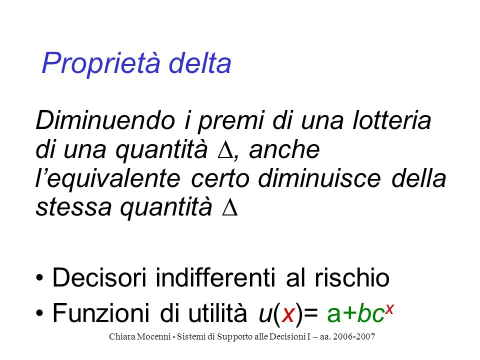Chiara Mocenni - Sistemi di Supporto alle Decisioni I – aa. 2006-2007 Proprietà delta Diminuendo i premi di una lotteria di una quantità, anche lequiv