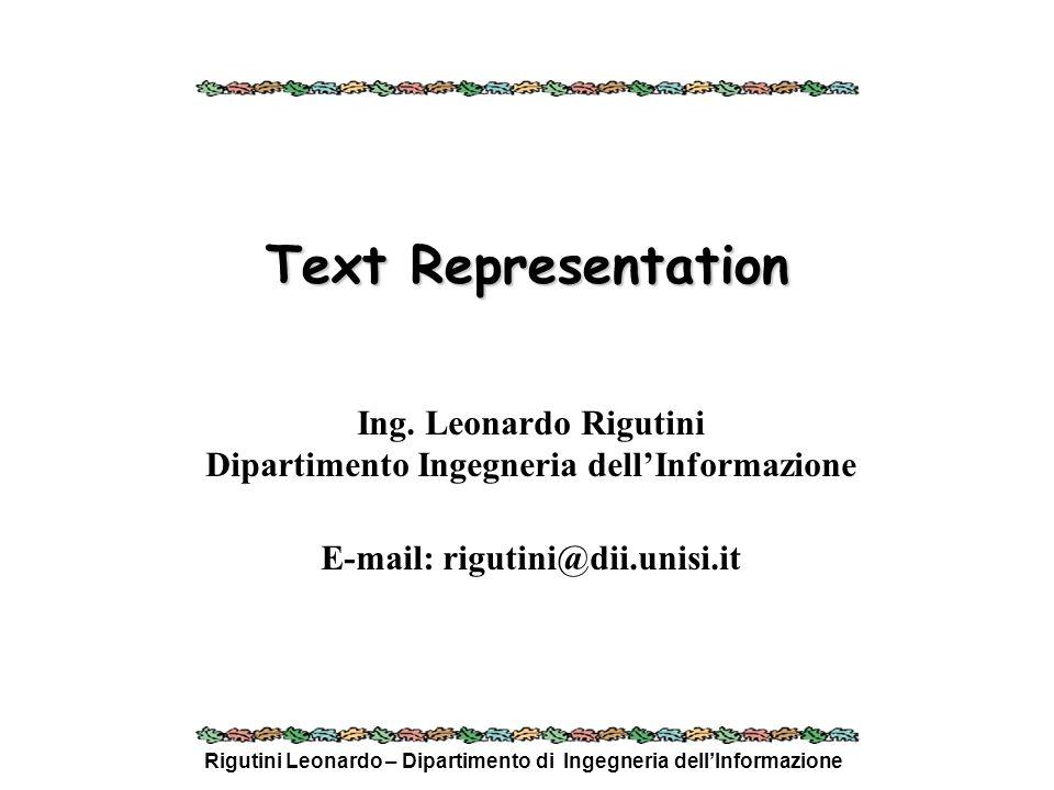 Rigutini Leonardo – Dipartimento di Ingegneria dellInformazione Text Representation Ing. Leonardo Rigutini Dipartimento Ingegneria dellInformazione E-
