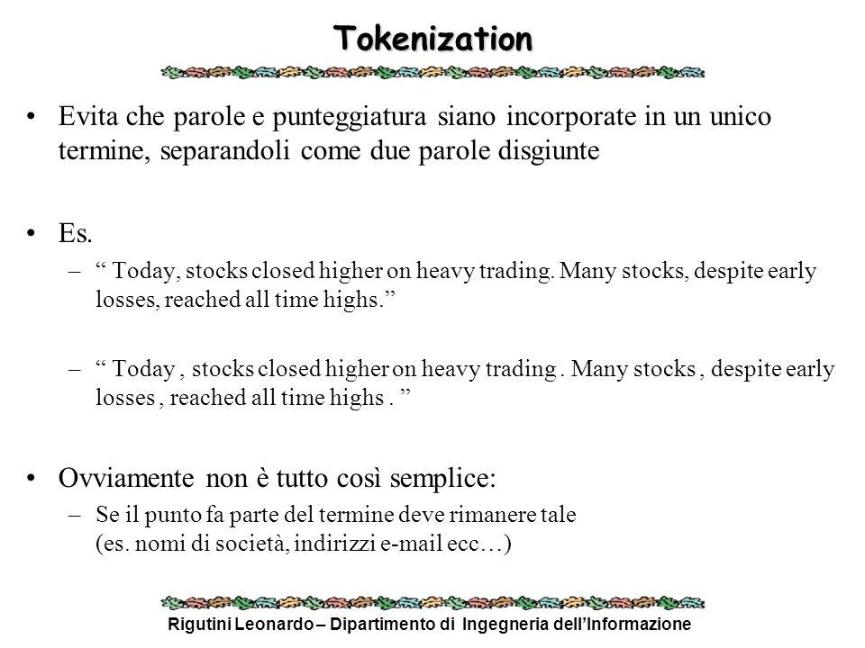 Rigutini Leonardo – Dipartimento di Ingegneria dellInformazione Tokenization Evita che parole e punteggiatura siano incorporate in un unico termine, s