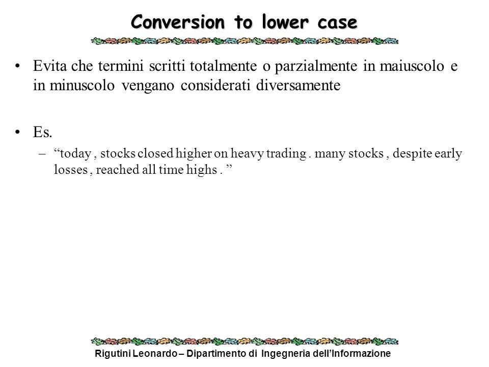 Rigutini Leonardo – Dipartimento di Ingegneria dellInformazione Conversion to lower case Evita che termini scritti totalmente o parzialmente in maiusc