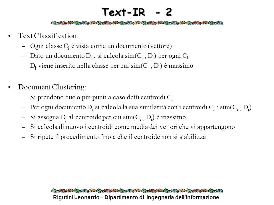 Rigutini Leonardo – Dipartimento di Ingegneria dellInformazione Text-IR - 2 Text Classification: –Ogni classe C i è vista come un documento (vettore)
