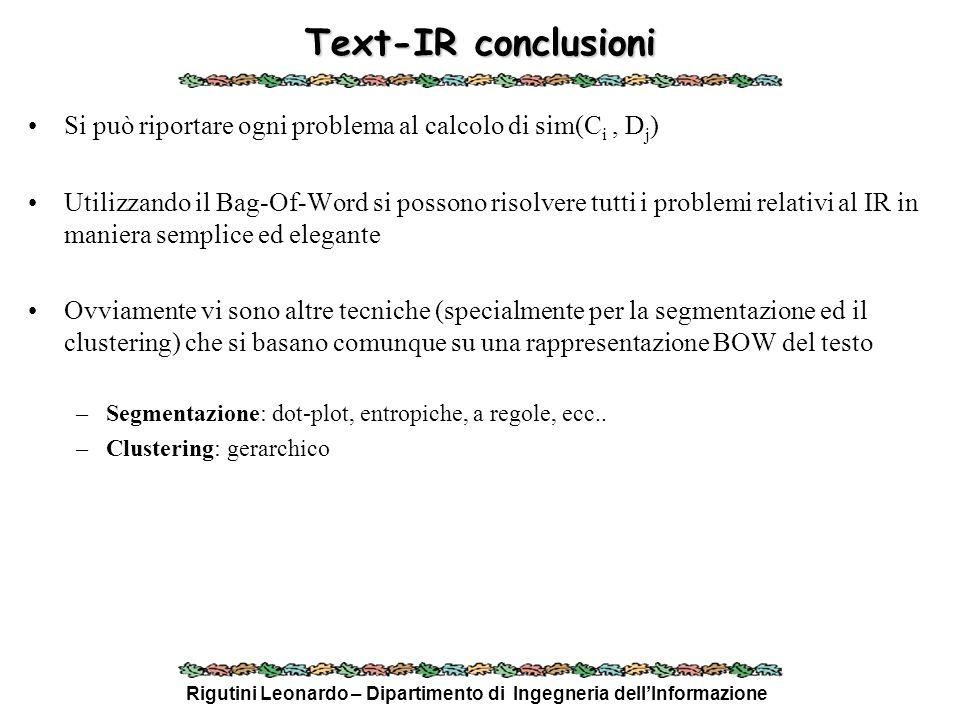 Rigutini Leonardo – Dipartimento di Ingegneria dellInformazione Text-IR conclusioni Si può riportare ogni problema al calcolo di sim(C i, D j ) Utiliz