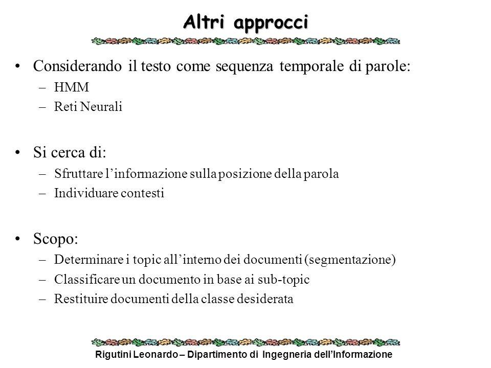 Rigutini Leonardo – Dipartimento di Ingegneria dellInformazione Altri approcci Considerando il testo come sequenza temporale di parole: –HMM –Reti Neu