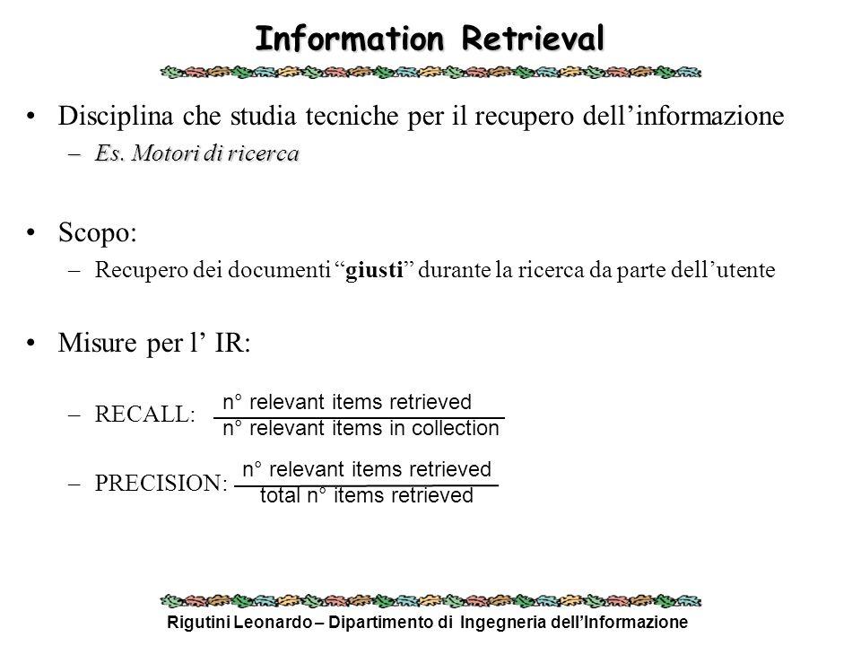 Rigutini Leonardo – Dipartimento di Ingegneria dellInformazione Stop Words Elimina le parole comuni con un grado di informazione minimo sul topic del documento: –Articoli –Congiunzioni –Avverbi –Verbi ausiliari –Verbi che non portano informazione (es.