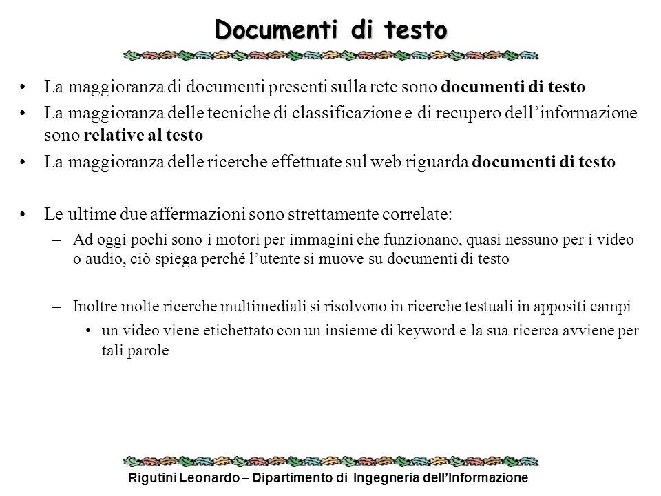 Rigutini Leonardo – Dipartimento di Ingegneria dellInformazione Documenti di testo La maggioranza di documenti presenti sulla rete sono documenti di t