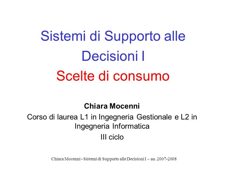 Chiara Mocenni - Sistemi di Supporto alle Decisioni I – aa. 2007-2008 Sistemi di Supporto alle Decisioni I Scelte di consumo Chiara Mocenni Corso di l