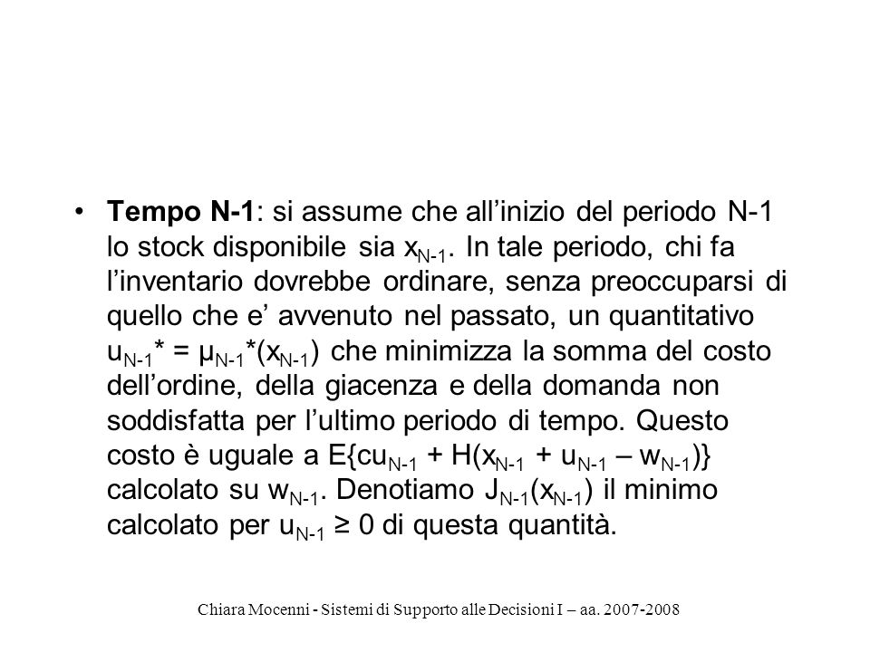 Chiara Mocenni - Sistemi di Supporto alle Decisioni I – aa. 2007-2008 Tempo N-1: si assume che allinizio del periodo N-1 lo stock disponibile sia x N-