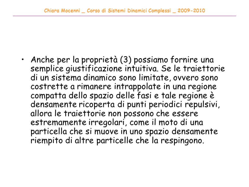 Chiara Mocenni _ Corso di Sistemi Dinamici Complessi _ 2009-2010 ______________________________________________________________________________________ Anche per la proprietà (3) possiamo fornire una semplice giustificazione intuitiva.