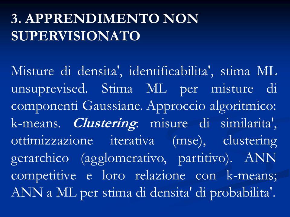 3. APPRENDIMENTO NON SUPERVISIONATO Misture di densita', identificabilita', stima ML unsuprevised. Stima ML per misture di componenti Gaussiane. Appro