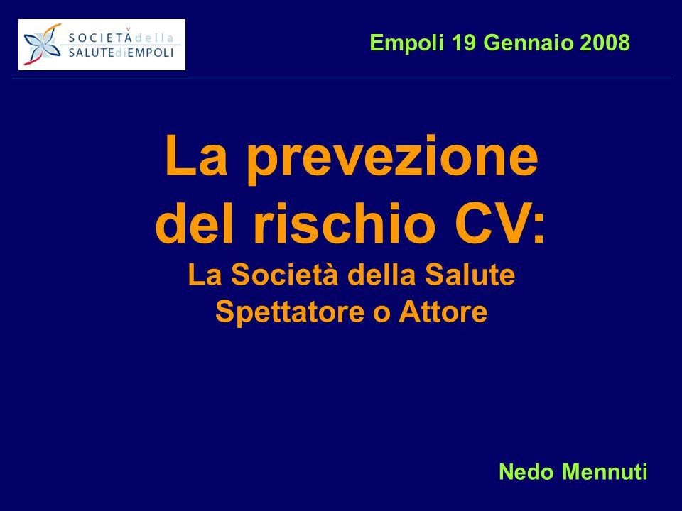 La prevezione del rischio CV: La Società della Salute Spettatore o Attore Empoli 19 Gennaio 2008 Nedo Mennuti