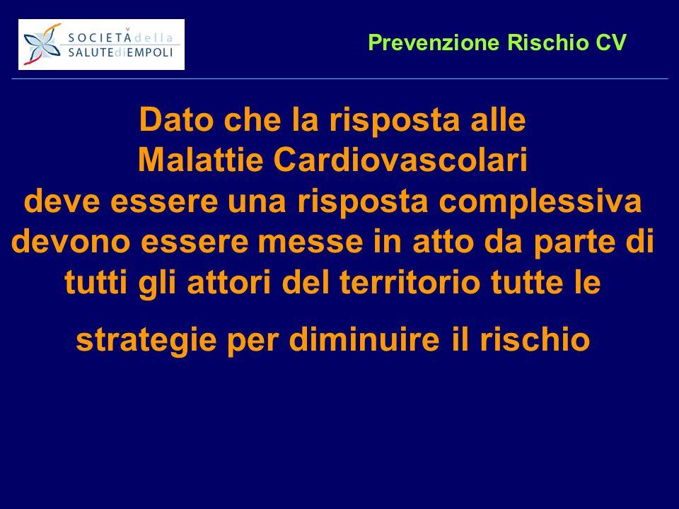 Dato che la risposta alle Malattie Cardiovascolari deve essere una risposta complessiva devono essere messe in atto da parte di tutti gli attori del territorio tutte le strategie per diminuire il rischio