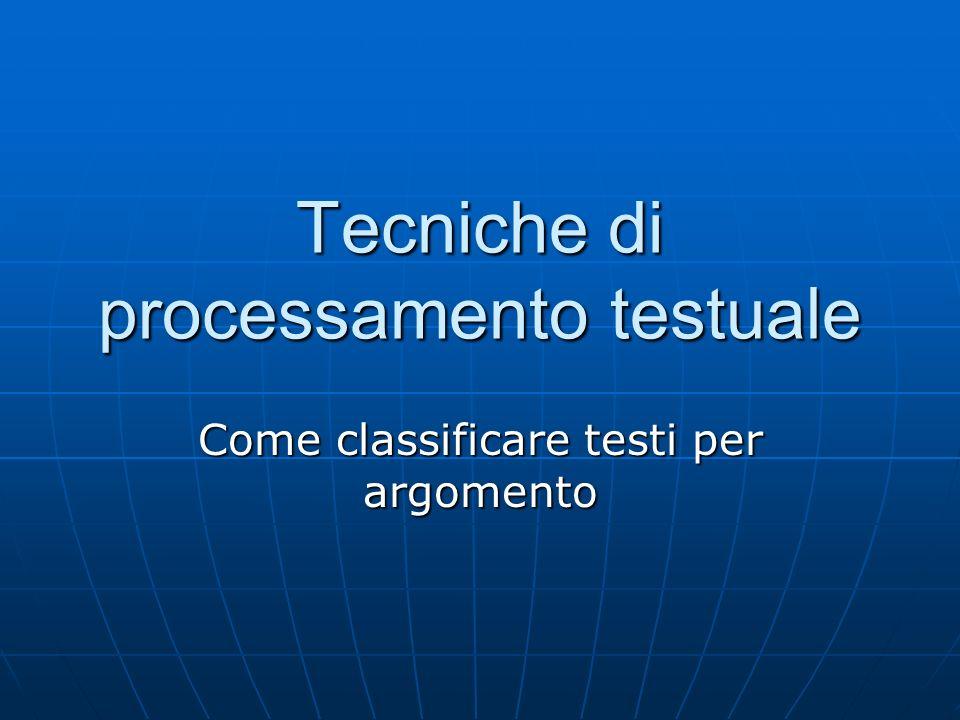 Tecniche di processamento testuale Come classificare testi per argomento