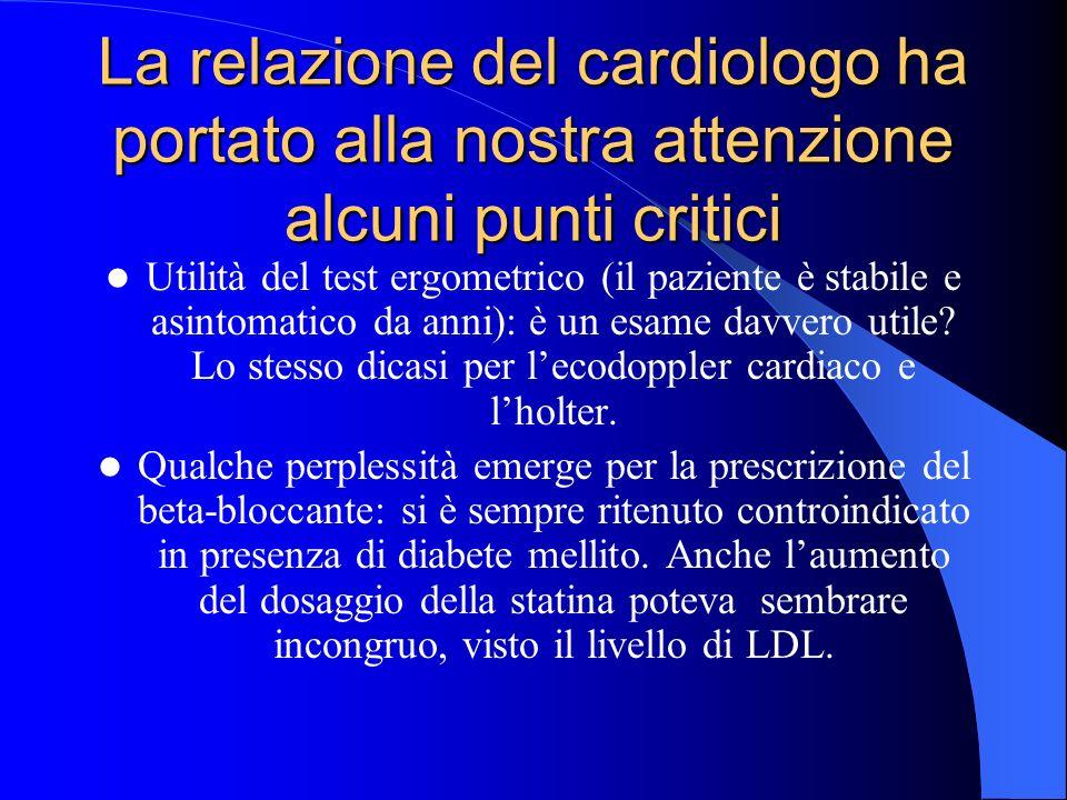 La relazione del cardiologo ha portato alla nostra attenzione alcuni punti critici Utilità del test ergometrico (il paziente è stabile e asintomatico da anni): è un esame davvero utile.