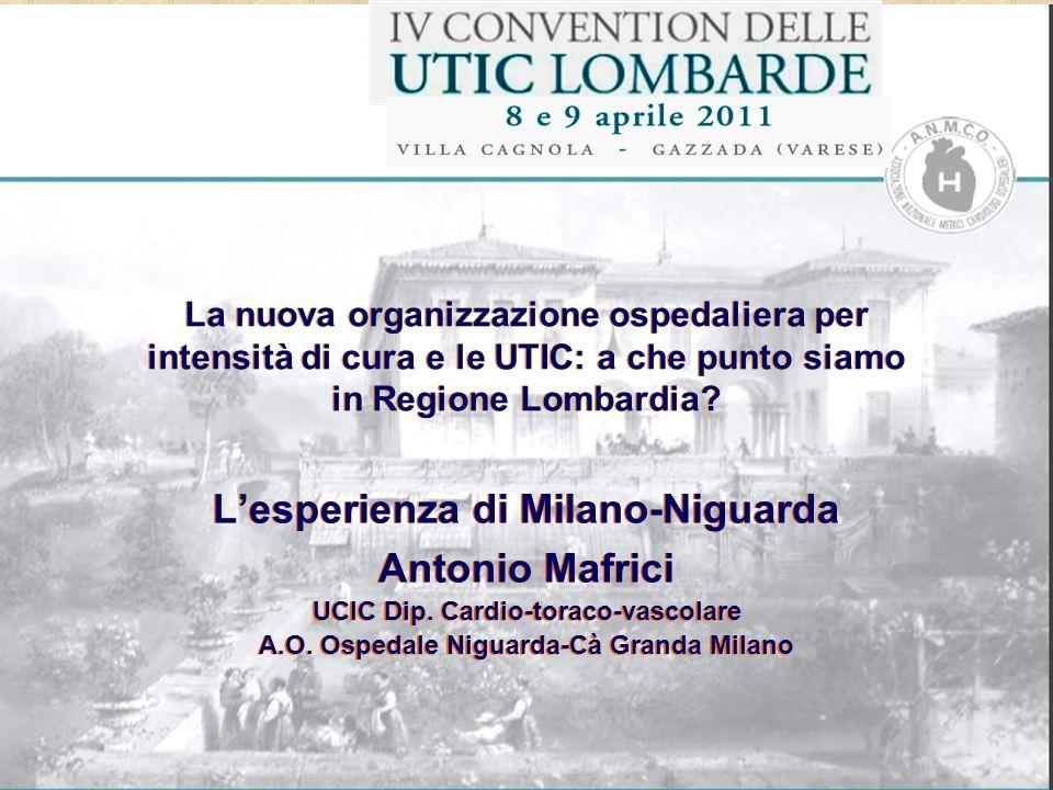 La nuova organizzazione ospedaliera per intensità di cura e le UTIC: a che punto siamo in Regione Lombardia? Lesperienza di Milano-Niguarda Antonio Ma