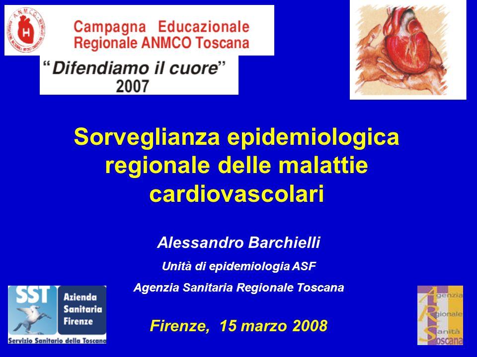 Alessandro Barchielli Unità di epidemiologia ASF Agenzia Sanitaria Regionale Toscana Sorveglianza epidemiologica regionale delle malattie cardiovascol