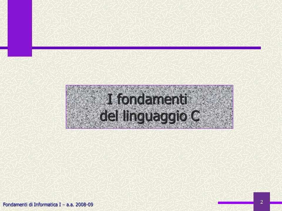 Fondamenti di Informatica I a.a. 2008-09 2 I fondamenti del linguaggio C