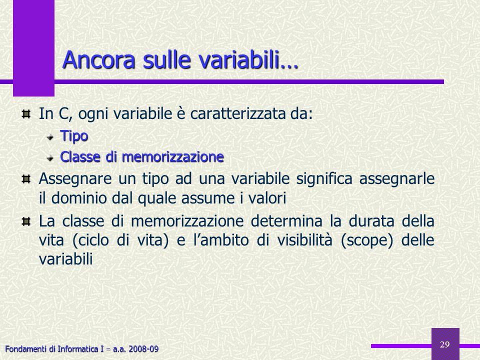 Fondamenti di Informatica I a.a. 2008-09 29 In C, ogni variabile è caratterizzata da:Tipo Classe di memorizzazione Assegnare un tipo ad una variabile