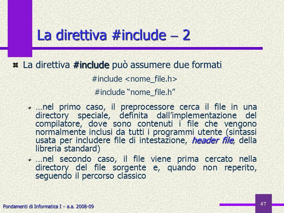 Fondamenti di Informatica I a.a. 2008-09 47 #include La direttiva #include può assumere due formati #include #include nome_file.h header file …nel pri