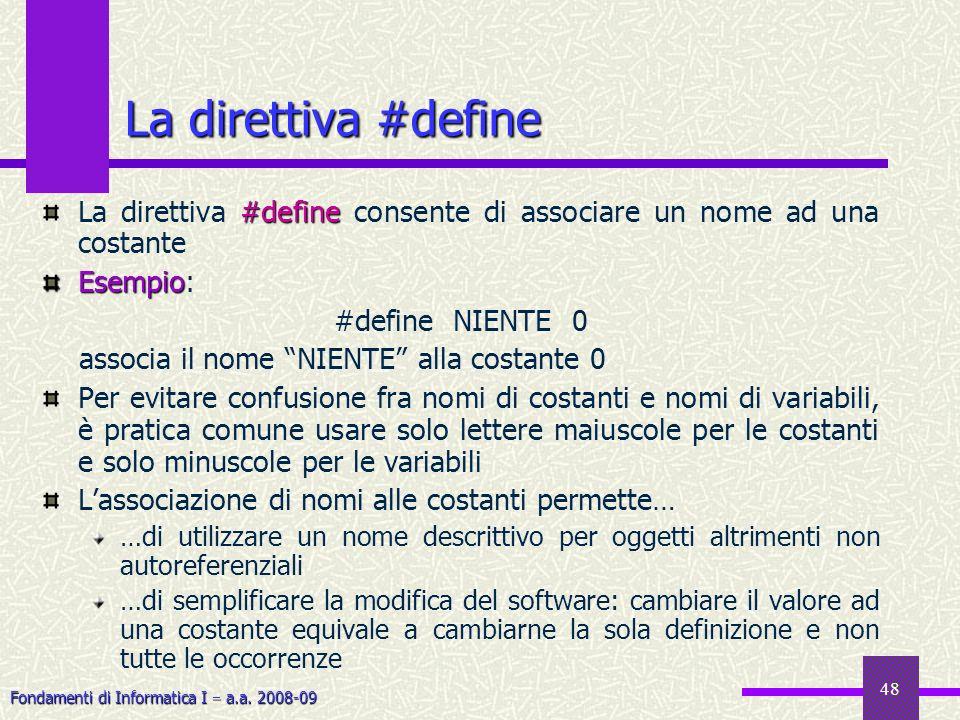 Fondamenti di Informatica I a.a. 2008-09 48 #define La direttiva #define consente di associare un nome ad una costante Esempio Esempio: #define NIENTE