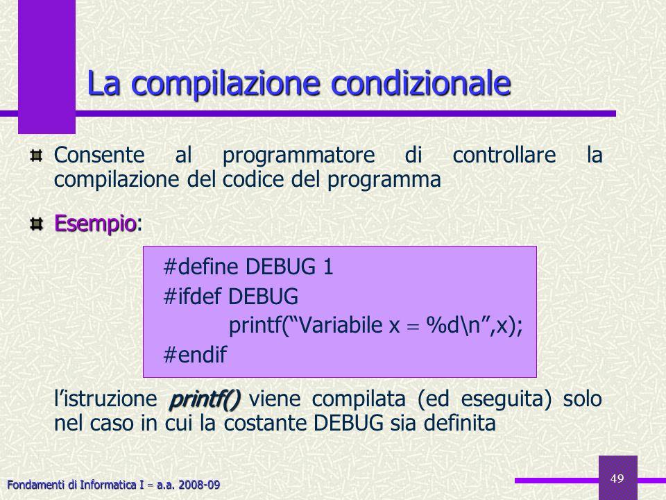 Fondamenti di Informatica I a.a. 2008-09 49 Consente al programmatore di controllare la compilazione del codice del programma Esempio Esempio: #define