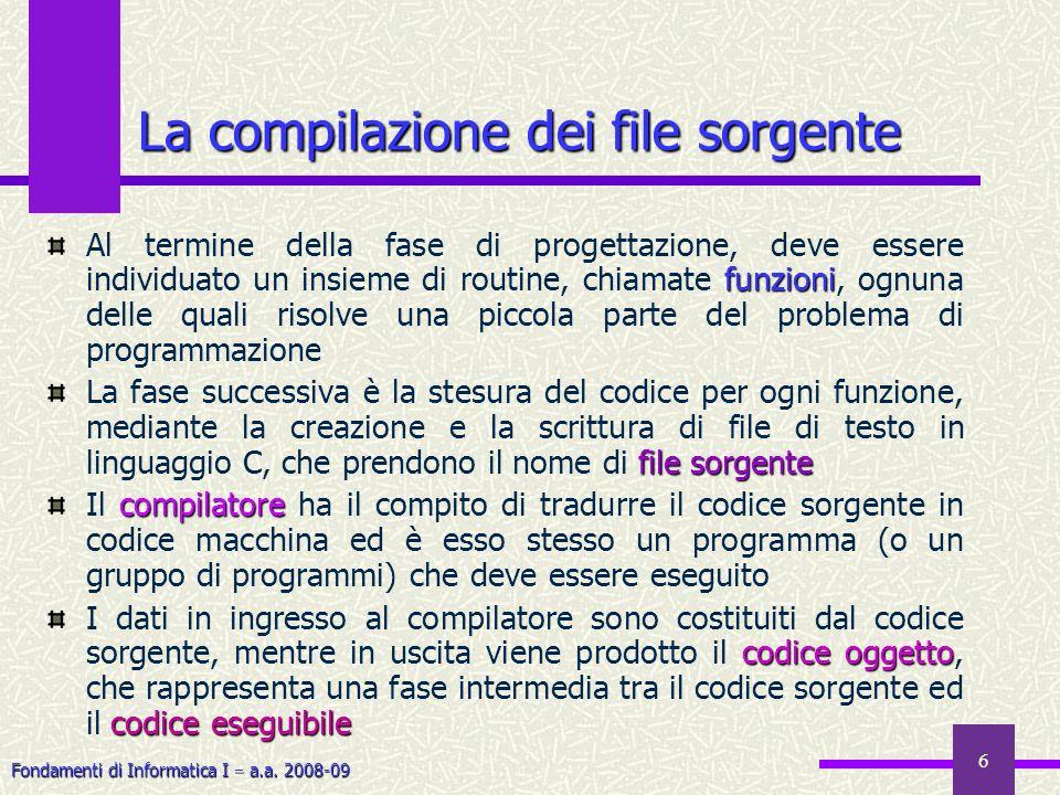 Fondamenti di Informatica I a.a. 2008-09 6 funzioni Al termine della fase di progettazione, deve essere individuato un insieme di routine, chiamate fu
