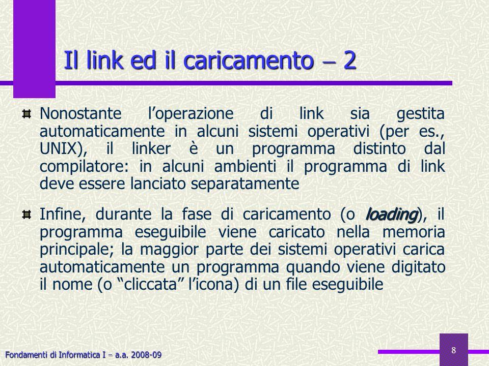 Fondamenti di Informatica I a.a. 2008-09 8 Nonostante loperazione di link sia gestita automaticamente in alcuni sistemi operativi (per es., UNIX), il