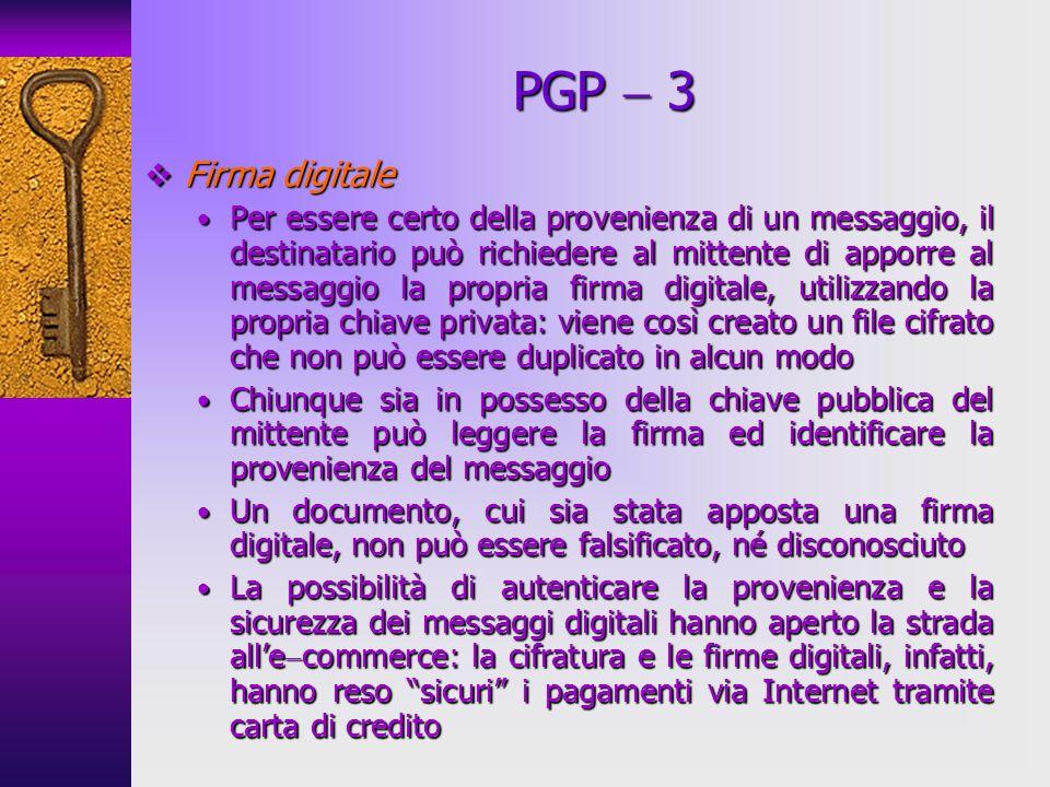 Firma digitale Firma digitale Per essere certo della provenienza di un messaggio, il destinatario può richiedere al mittente di apporre al messaggio l