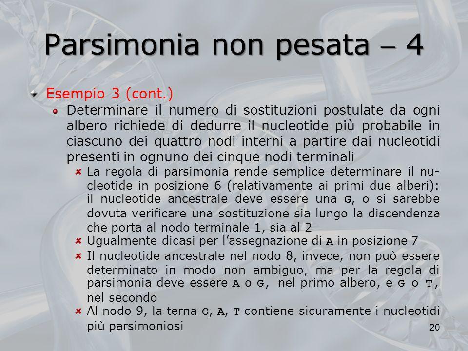 Parsimonia non pesata 4 Esempio 3 (cont.) Determinare il numero di sostituzioni postulate da ogni albero richiede di dedurre il nucleotide più probabi