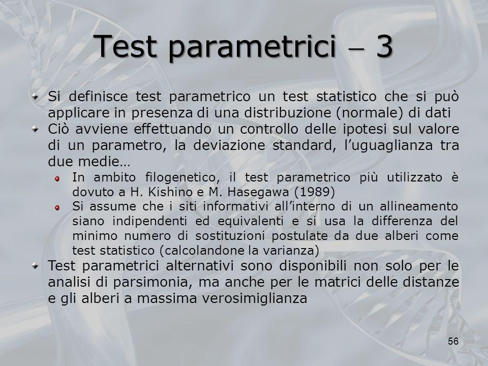 Test parametrici 3 56 test parametrico Si definisce test parametrico un test statistico che si può applicare in presenza di una distribuzione (normale