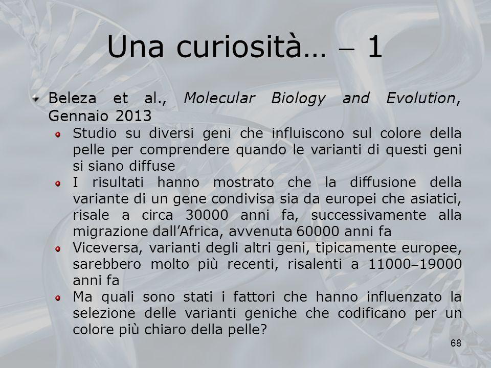 Una curiosità… 1 68 Beleza et al., Molecular Biology and Evolution, Gennaio 2013 Studio su diversi geni che influiscono sul colore della pelle per com