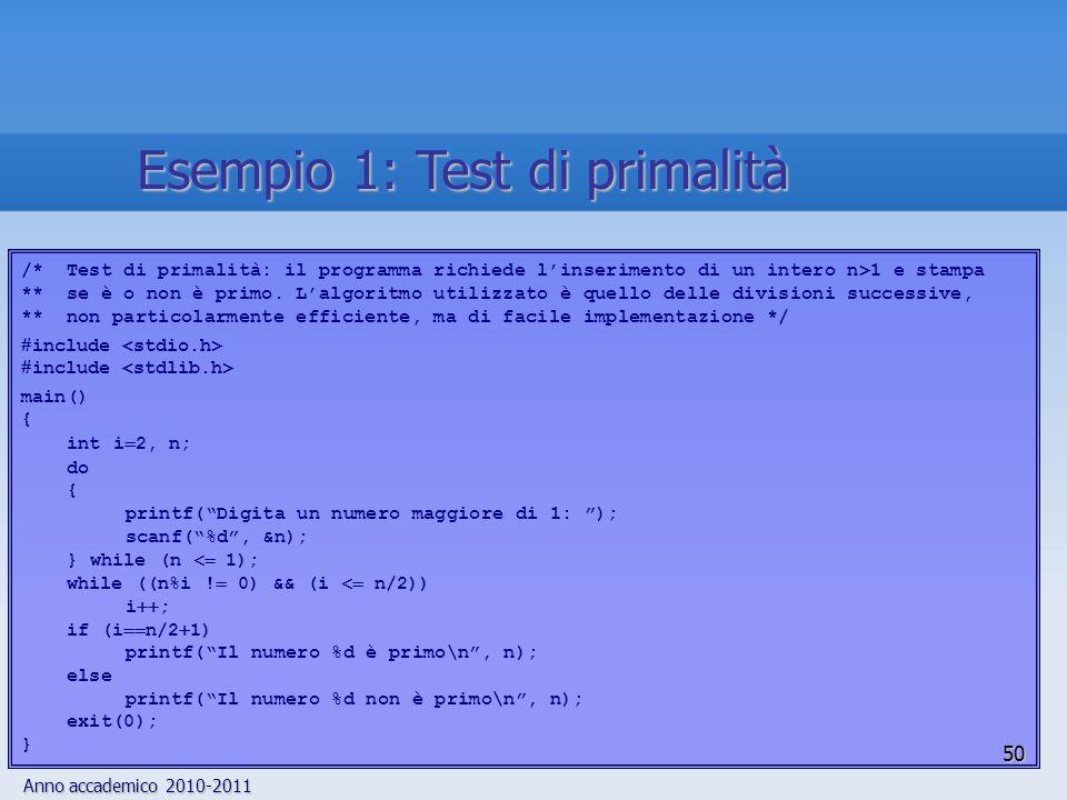Anno accademico 2010-2011 /* Test di primalità: il programma richiede linserimento di un intero n>1 e stampa ** se è o non è primo.