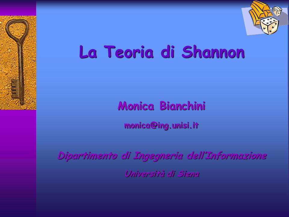 La Teoria di Shannon Monica Bianchini monica@ing.unisi.it Dipartimento di Ingegneria dellInformazione Università di Siena